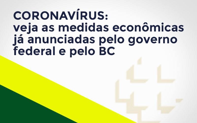 Coronavírus: Veja As Medidas Econômicas Já Anunciadas Pelo Governo Federal E Pelo Bc - Notícias e Artigos Contábeis