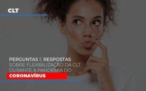 Perguntas E Respostas Sobre Flexibilizacao Da Clt Durante A Pandemia Do Coronavirus - Notícias e Artigos Contábeis