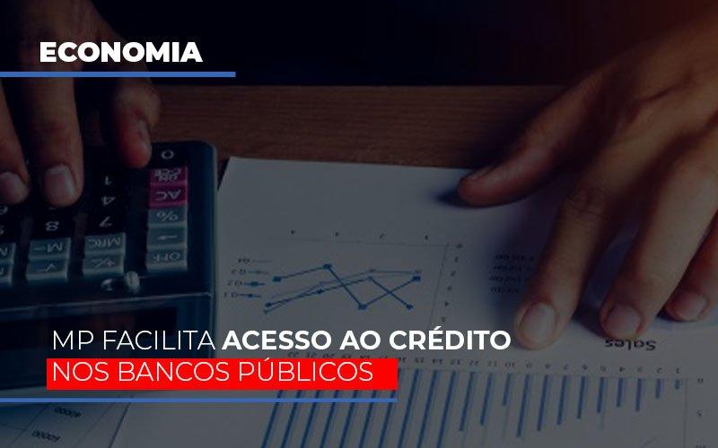 Mp Facilita Acesso Ao Criterio Nos Bancos Publicos - Notícias e Artigos Contábeis