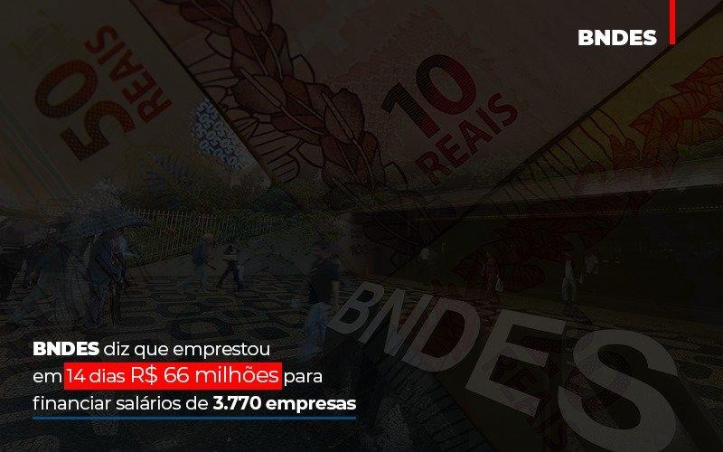 Bndes Dis Que Emprestou Em 14 Dias Rs 66 Milhoes Para Financiar Salarios De 3770 Empresas Contabilidade No Itaim Paulista Sp | Abcon Contabilidade - Notícias e Artigos Contábeis