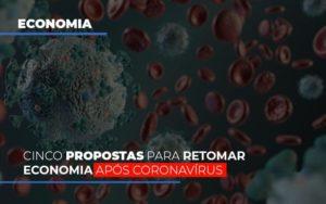 Cinco Propostas Para Retomar Economia Apos Coronavirus - Notícias e Artigos Contábeis