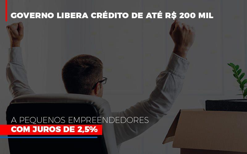 Governo Libera Credito De Ate 200 Mil A Pequenos Empreendedores Com Juros - Notícias e Artigos Contábeis