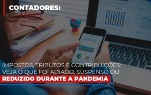 Impostos Tributos E Contribuicoes Veja O Que Foi Adiado Suspenso Ou Reduzido Durante A Pandemia - Notícias e Artigos Contábeis
