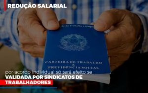 Reducao Salarial Por Acordo Individual So Tera Efeito Se Validada Por Sindicatos De Trabalhadores - Notícias e Artigos Contábeis