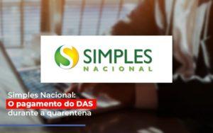 Simples Nacional O Pagamento Do Das Durante A Quarentena - Notícias e Artigos Contábeis