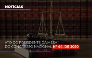 Ato Do Presidente Da Mesa Do Congresso Nacional N 44 De 2020 - Notícias e Artigos Contábeis