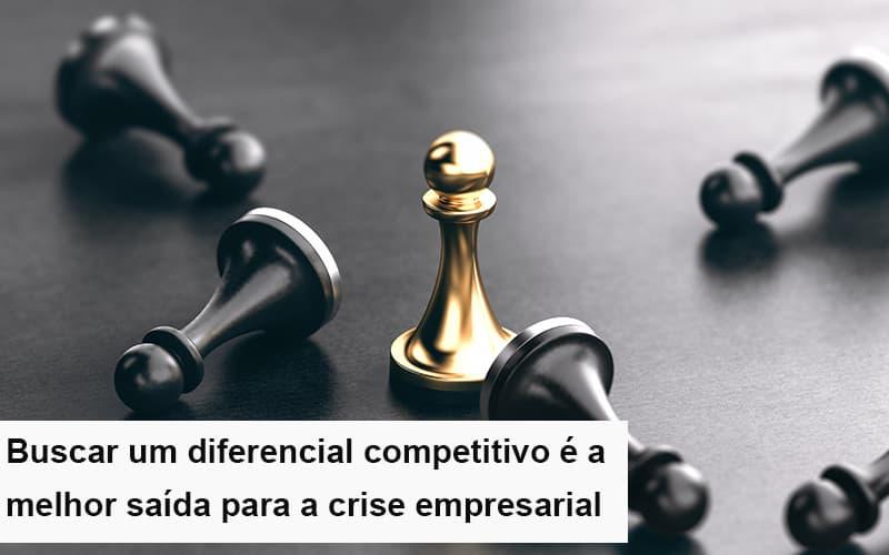Diferencial Competitivo Do Que A Sua Empresa Precisa Na Crise - Notícias e Artigos Contábeis