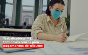 Mei Trabalhadores Mei Tem Novos Prazos Para Pagamentos De Tributos - Notícias e Artigos Contábeis