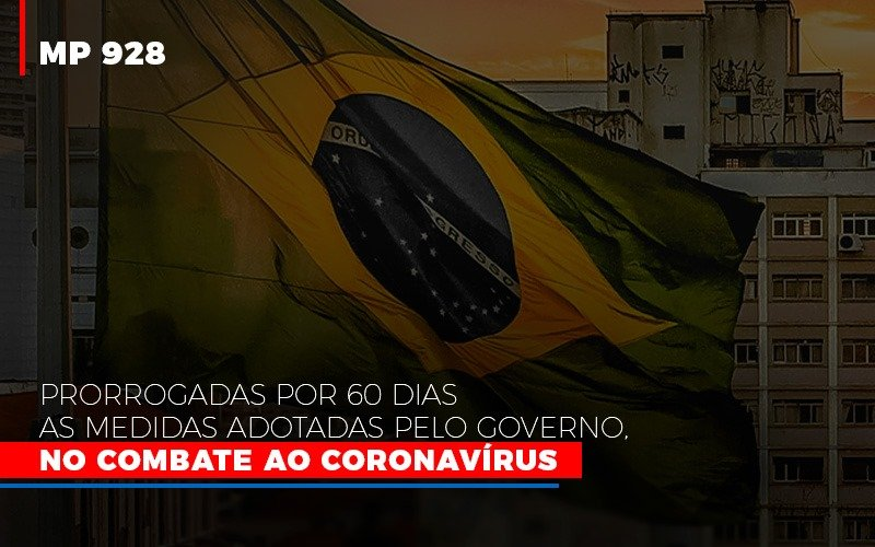 Mp 928 Prorrogadas Por 60 Dias As Medidas Provisorias Adotadas Pelo Governo No Combate Ao Coronavirus - Notícias e Artigos Contábeis