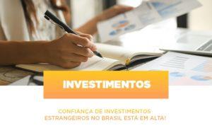 Confianca De Investimentos Estrangeiros No Brasil Esta Em Alta - Notícias e Artigos Contábeis
