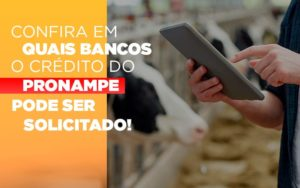 Confira Em Quais Bancos O Credito Pronampe Ja Pode Ser Solicitado - Notícias e Artigos Contábeis