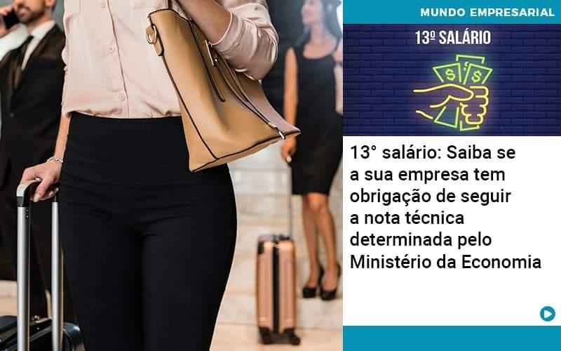 13 Salario Saiba Se A Sua Empresa Tem Obrigacao De Seguir A Nota Tecnica Determinada Pelo Ministerio Da Economica - Abrir Empresa Simples