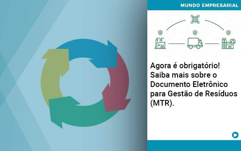 Agora E Obrigatorio Saiba Mais Sobre O Documento Eletronico Para Gestao De Residuos Mtr - Abrir Empresa Simples