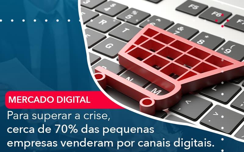 Para Superar A Crise Cerca De 70 Das Pequenas Empresas Venderam Por Canais Digitais - Abrir Empresa Simples