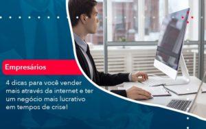 4 Dicas Para Voce Vender Mais Atraves Da Internet E Ter Um Negocio Mais Lucrativo Em Tempos De Crise (1) - Abrir Empresa Simples