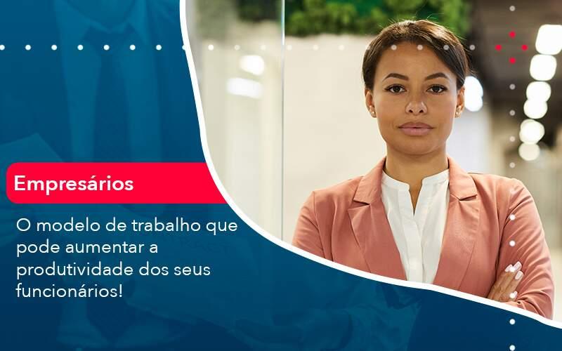 O Modelo De Trabalho Que Pode Aumentar A Produtividade Dos Seus Funcionarios (1) - Contabilidade em São Paulo | RSP Contabilidade