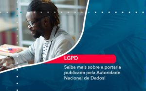 Saiba Mais Sobre A Portaria Publicada Pela Autoridade Nacional De Dados (1) - Abrir Empresa Simples